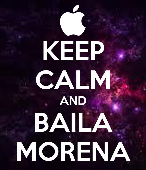 KEEP CALM AND BAILA MORENA