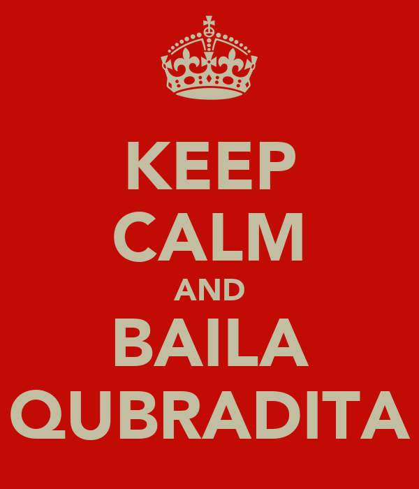KEEP CALM AND BAILA QUBRADITA