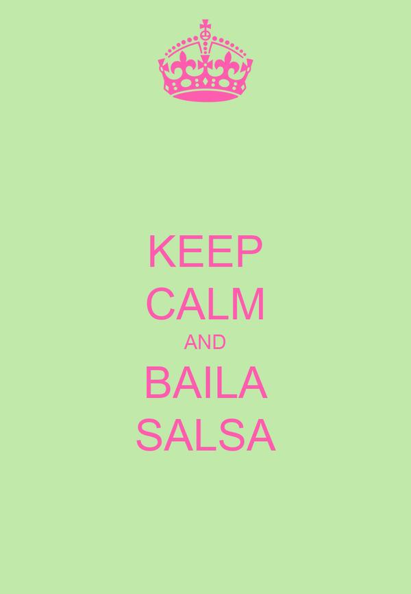 KEEP CALM AND BAILA SALSA