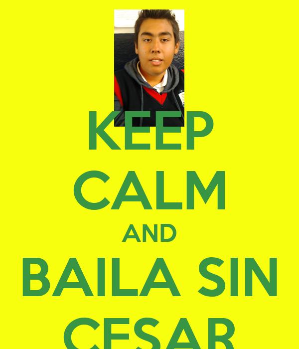 KEEP CALM AND BAILA SIN CESAR