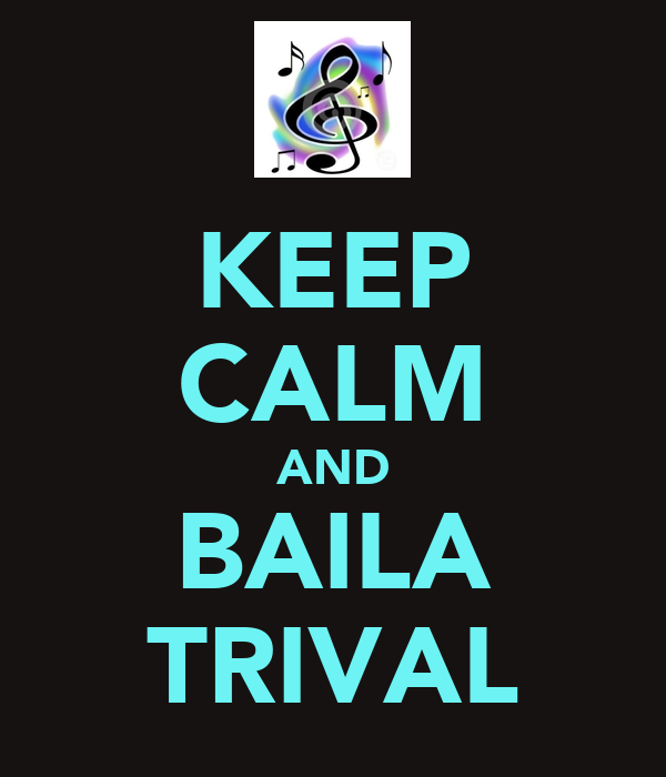 KEEP CALM AND BAILA TRIVAL