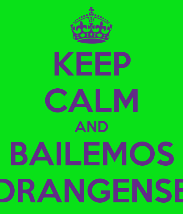 KEEP CALM AND BAILEMOS DRANGENSE