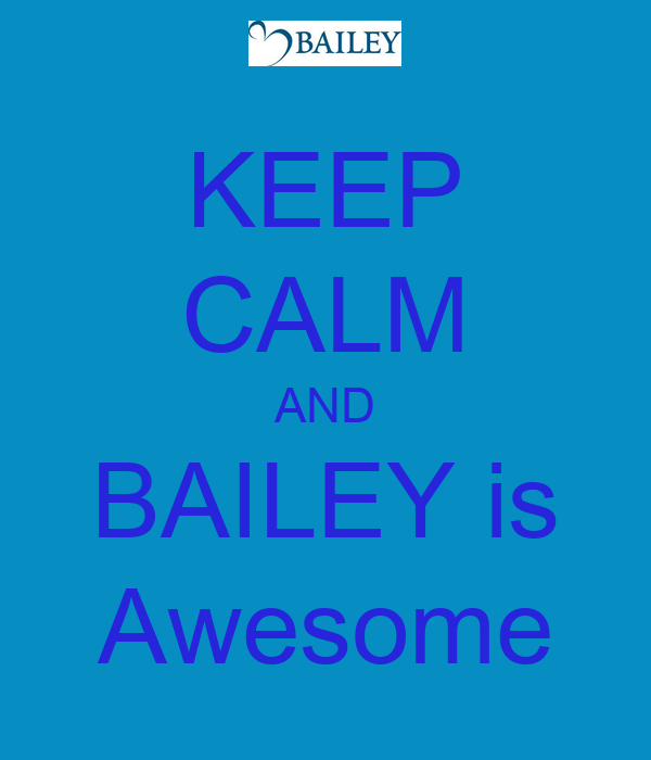 KEEP CALM AND BAILEY is Awesome