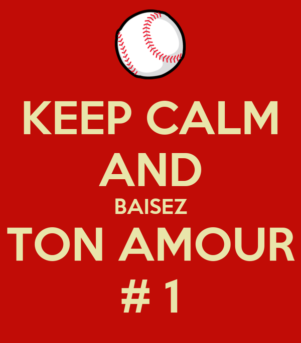 KEEP CALM AND BAISEZ TON AMOUR # 1
