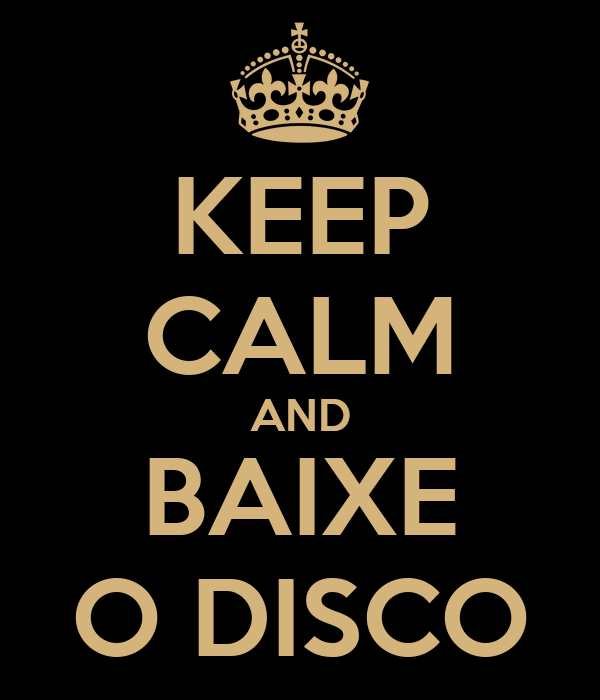 KEEP CALM AND BAIXE O DISCO