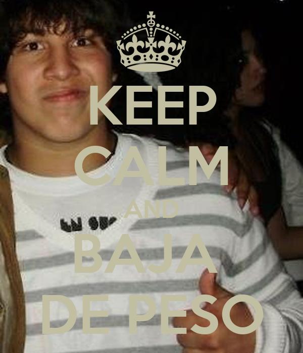 KEEP CALM AND BAJA  DE PESO