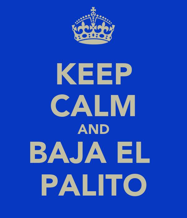 KEEP CALM AND BAJA EL  PALITO