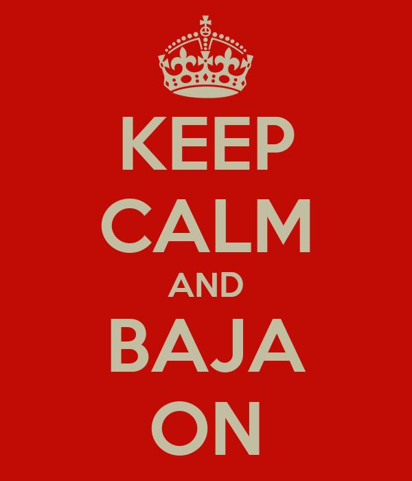 KEEP CALM AND BAJA ON