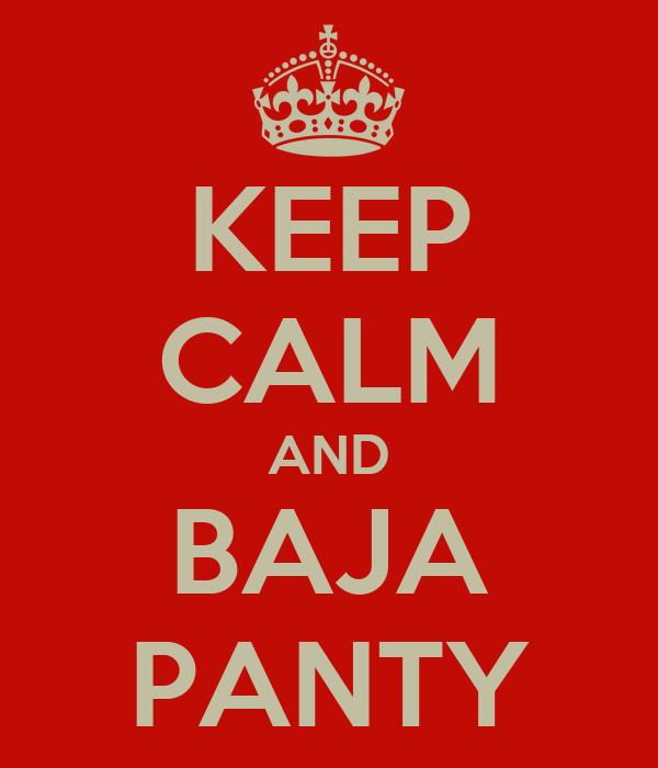KEEP CALM AND BAJA PANTY