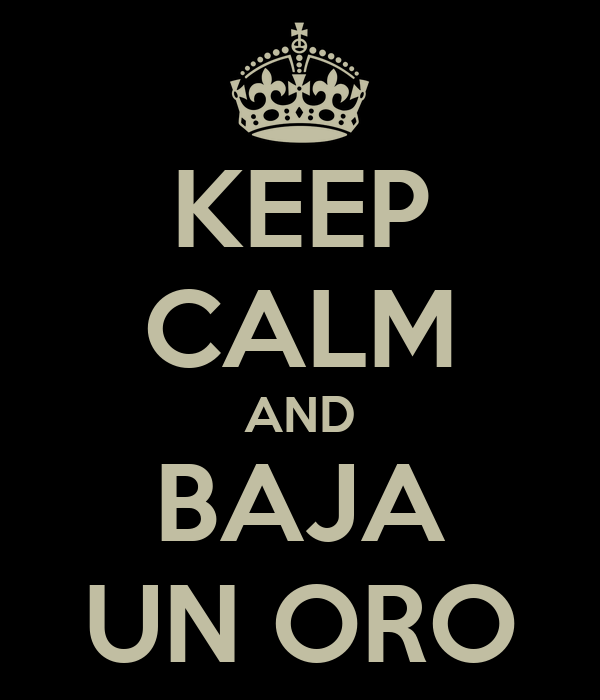 KEEP CALM AND BAJA UN ORO