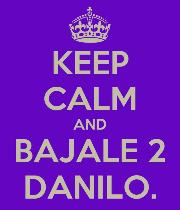 KEEP CALM AND BAJALE 2 DANILO.
