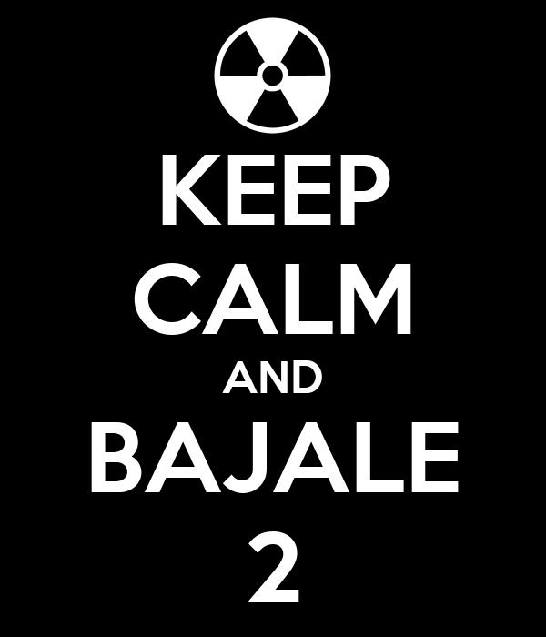 KEEP CALM AND BAJALE 2