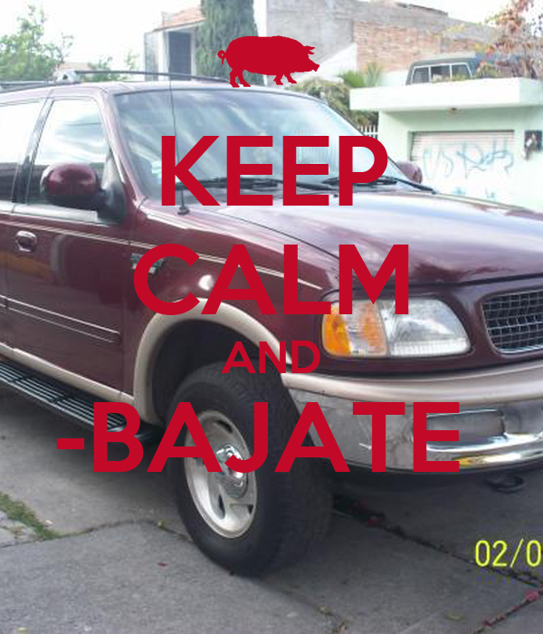 KEEP CALM AND -BAJATE