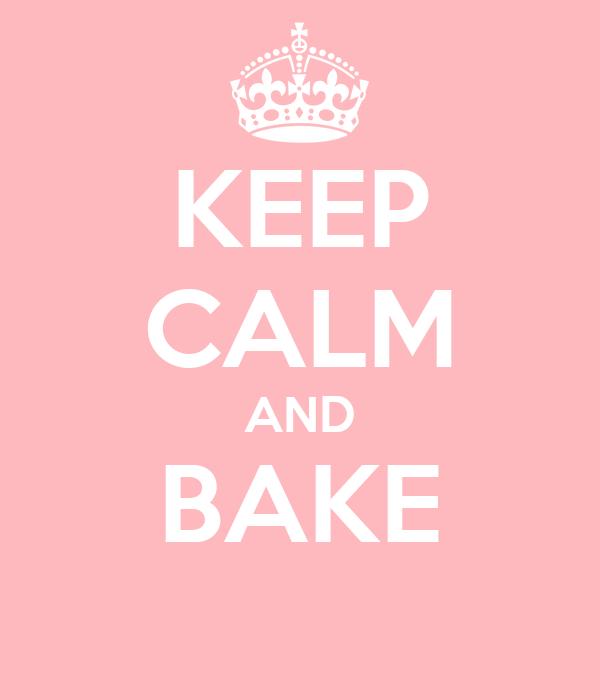 KEEP CALM AND BAKE