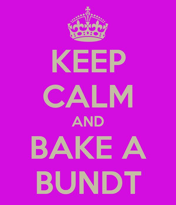 KEEP CALM AND BAKE A BUNDT