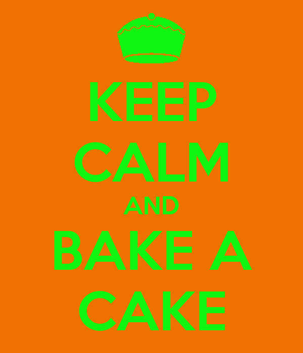 KEEP CALM AND BAKE A CAKE