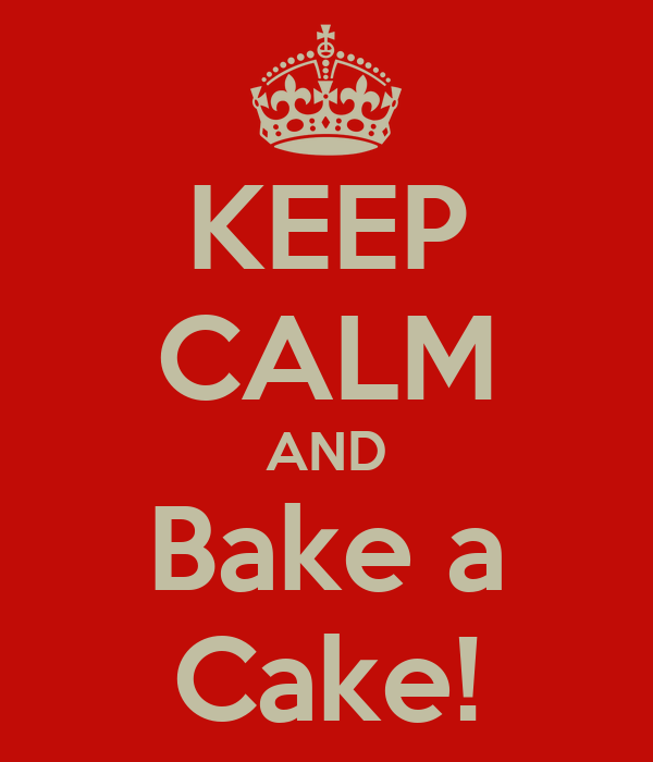 KEEP CALM AND Bake a Cake!