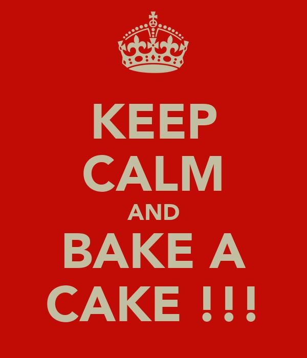 KEEP CALM AND BAKE A CAKE !!!
