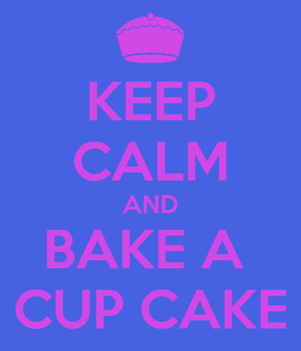 KEEP CALM AND BAKE A  CUP CAKE