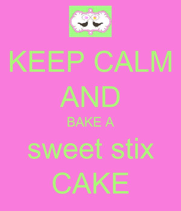 KEEP CALM AND BAKE A sweet stix CAKE