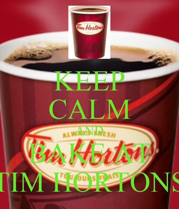 KEEP CALM AND BAKE AT TIM HORTONS