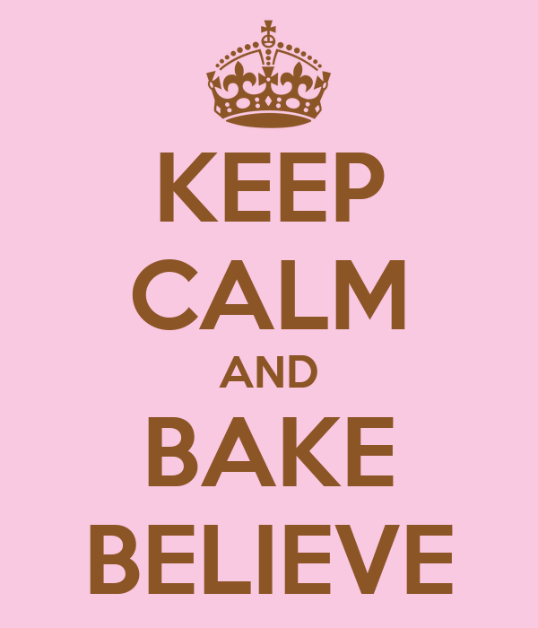 KEEP CALM AND BAKE BELIEVE