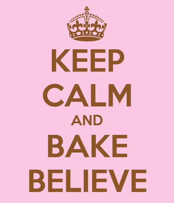 KEEP CALM AND BAKE BELIEVE