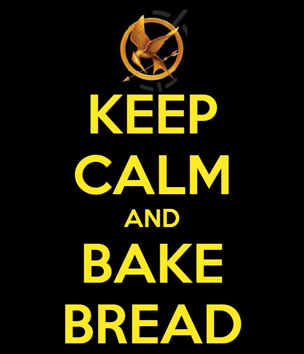KEEP CALM AND BAKE BREAD