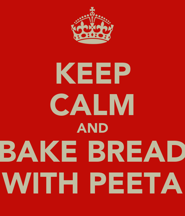 KEEP CALM AND BAKE BREAD WITH PEETA