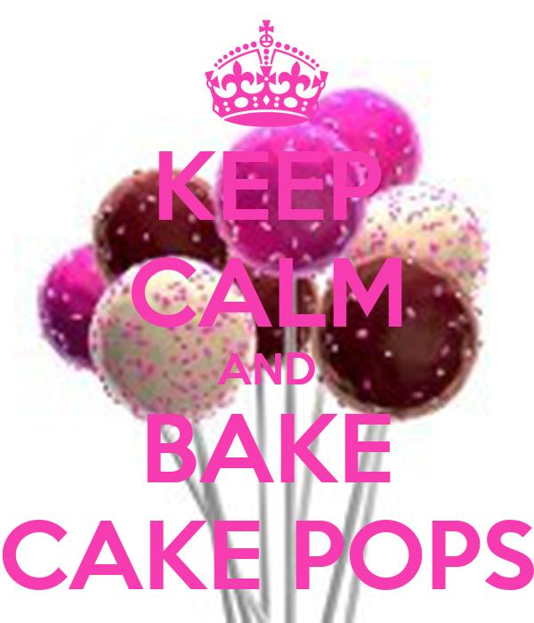 KEEP CALM AND BAKE CAKE POPS