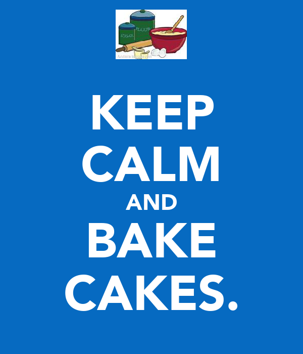 KEEP CALM AND BAKE CAKES.
