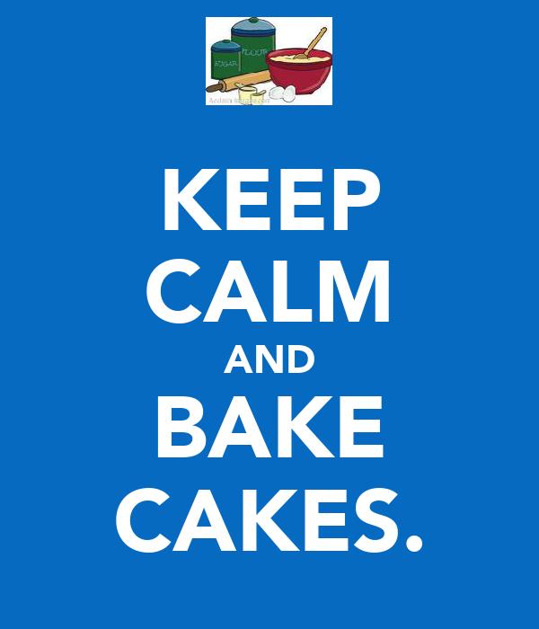KEEP CALM AND BAKE CAKES.