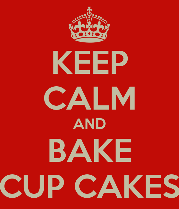 KEEP CALM AND BAKE CUP CAKES