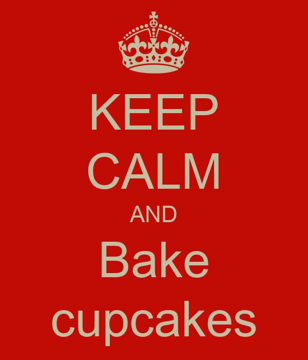 KEEP CALM AND Bake cupcakes