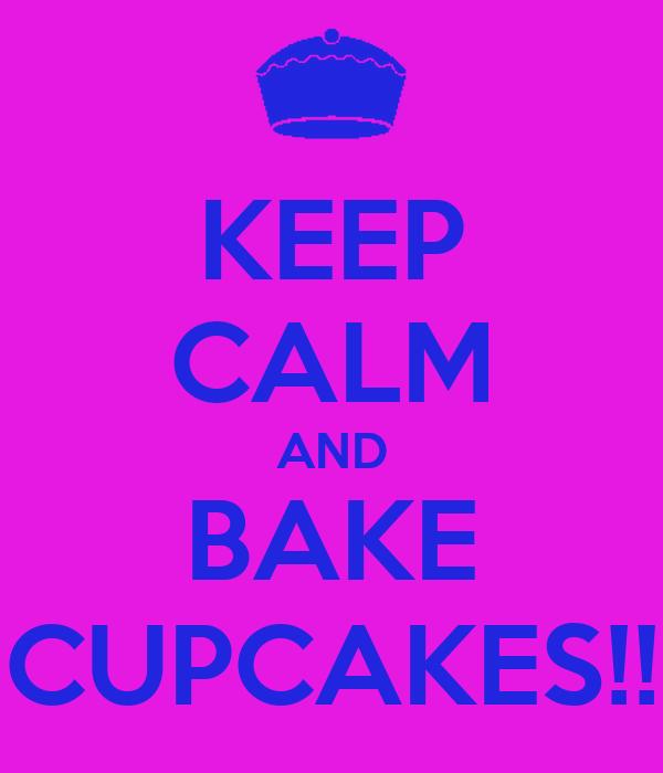 KEEP CALM AND BAKE CUPCAKES!!