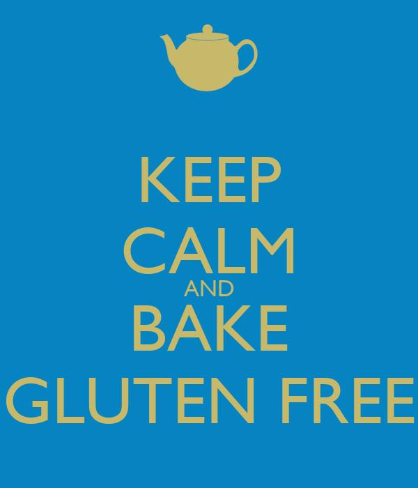 KEEP CALM AND BAKE GLUTEN FREE