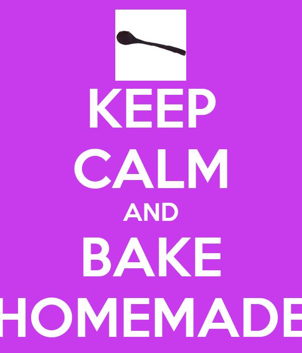 KEEP CALM AND BAKE HOMEMADE