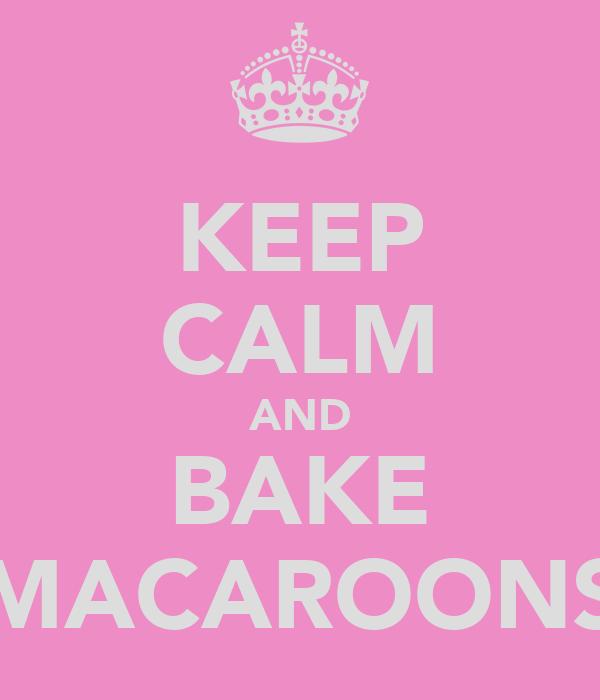 KEEP CALM AND BAKE MACAROONS