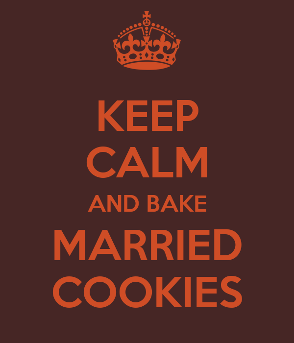 KEEP CALM AND BAKE MARRIED COOKIES