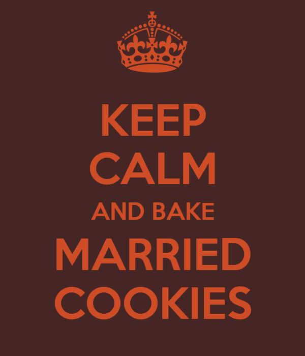 KEEP CALM AND BAKE MARRIED COOKIES