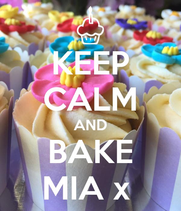 KEEP CALM AND BAKE MIA x