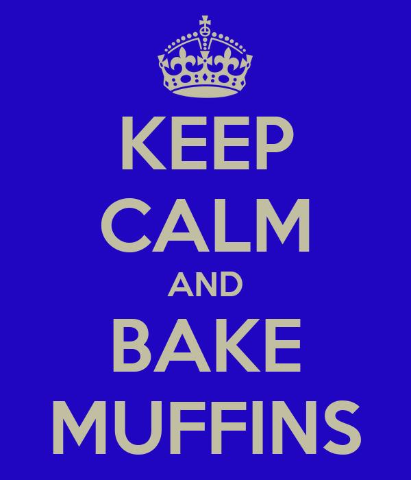 KEEP CALM AND BAKE MUFFINS