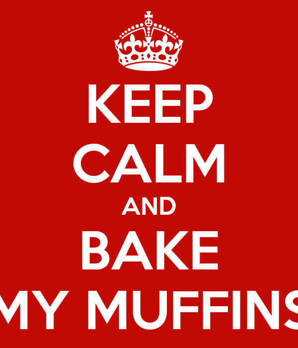 KEEP CALM AND BAKE MY MUFFINS