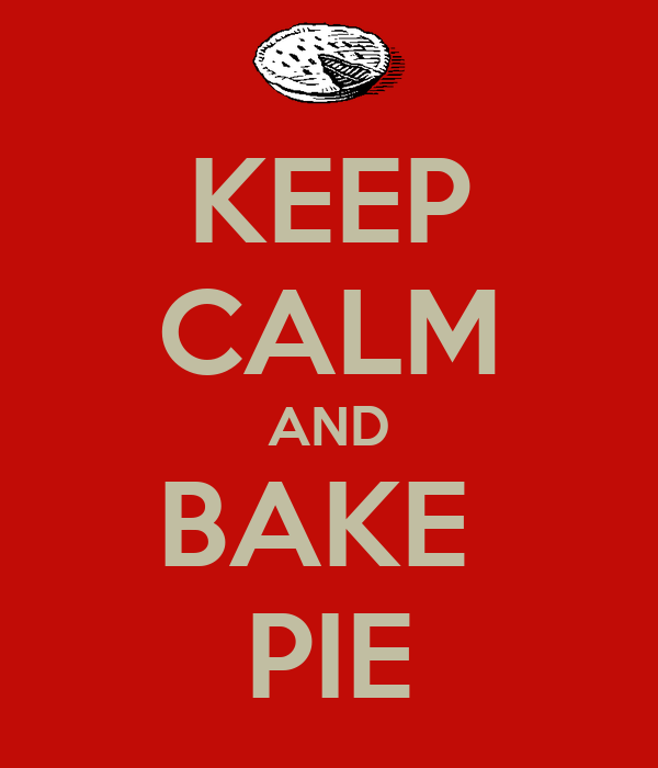 KEEP CALM AND BAKE  PIE