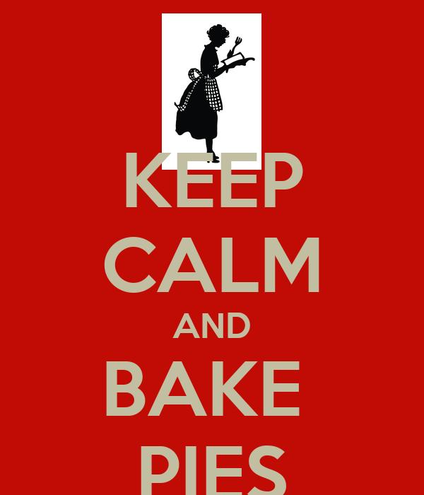 KEEP CALM AND BAKE  PIES