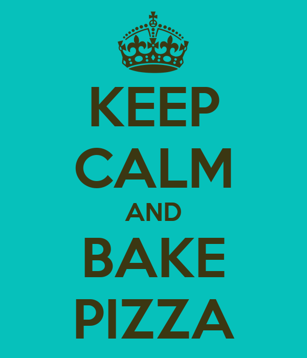 KEEP CALM AND BAKE PIZZA