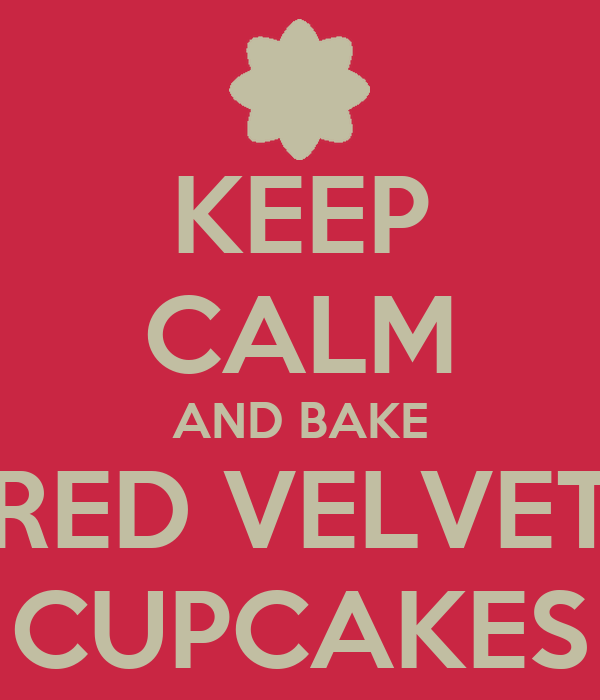 KEEP CALM AND BAKE RED VELVET CUPCAKES