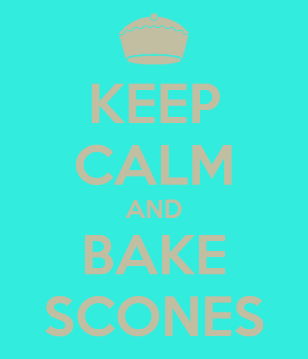 KEEP CALM AND BAKE SCONES
