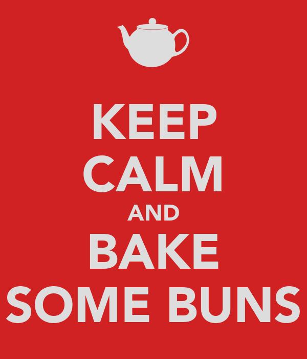 KEEP CALM AND BAKE SOME BUNS