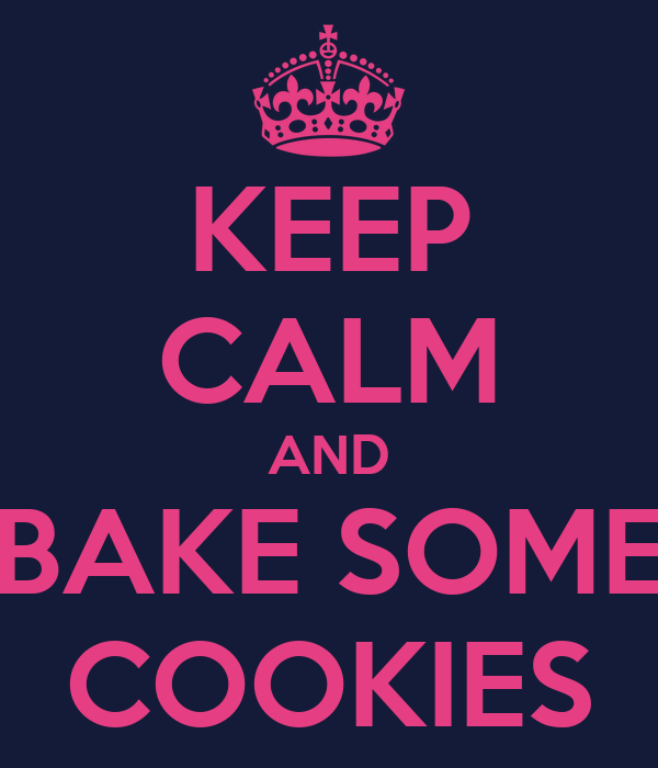 KEEP CALM AND BAKE SOME COOKIES
